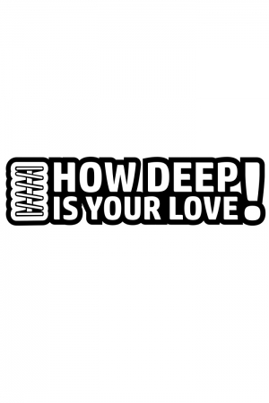 Autoaufkleber - How Deep is your love