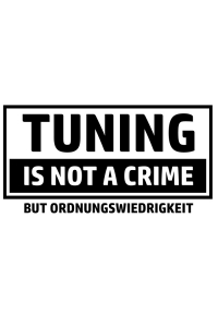Autoaufkleber - Tuning is not a Crime But Ordnungswiedrigkeit